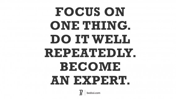 Focus On One Thing. Do It Well. Repeatedly. Become An