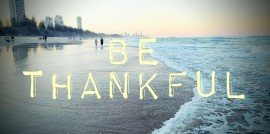 Be Thankful For What You Have Right Now.