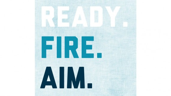 Ready. Fire. Aim. Don't wait until everything is perfect. Start and then focus on the details.