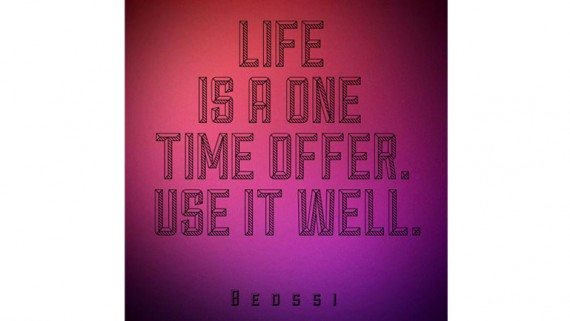 Life Is A One Time Offer. Use It Well.