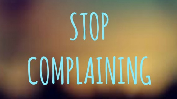 Stop Complaining. The only thing you are doing is attracting negative people.