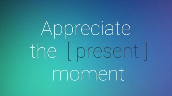 Appreciate The Present Moment.
