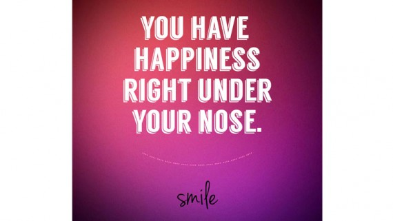You Have Happiness Right Under Your Nose.