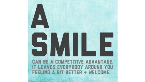A Smile Can be a competitive advantage. It leaves everybody around you feeling a bit better and welcome.
