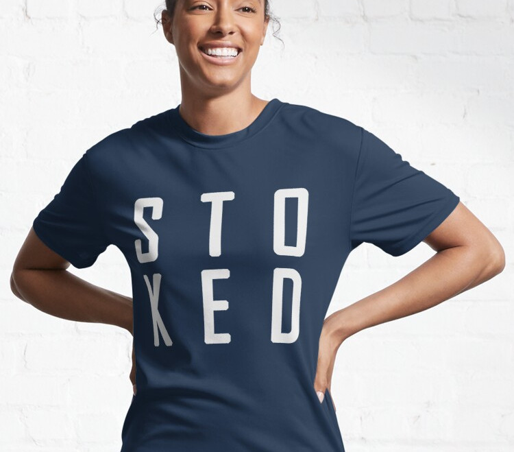 Stoked, Excited, Euphoric, Aussie English, Aussie slang, Christmas gift, holiday gift, active shirt, active wear, for him and for her, gift ideas