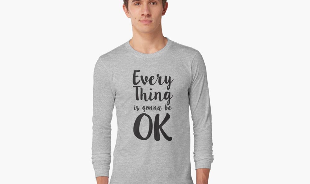 everyhing is gonna be ok, statement shirt, motivational shirt, 2020, 2021, quarantine, cotton, polyester, casual clothes, Revolution Australia, Aussie design, Aussie lifestyle, Aussie mindset